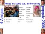 ronde 11 same title different song24