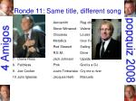 ronde 11 same title different song30