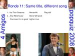 ronde 11 same title different song5