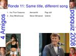 ronde 11 same title different song6