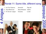 ronde 11 same title different song9