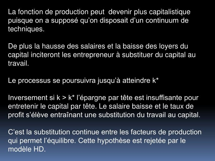 La fonction de production peut  devenir plus capitalistique puisque on a supposé qu'on disposait d'un continuum de techniques.