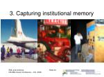 3 capturing institutional memory