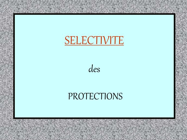 selectivite des protections n.