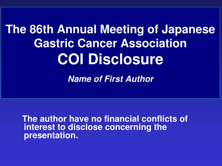 the 86th annual meeting of japanese gastric cancer association coi disclosure name of first author n.