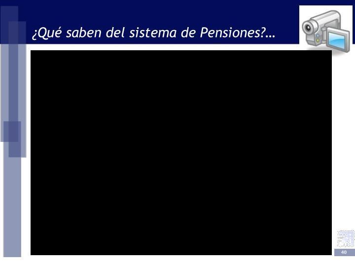 ¿Qué saben del sistema de Pensiones?…