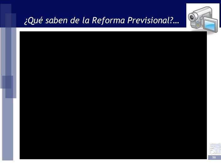 ¿Qué saben de la Reforma Previsional?…