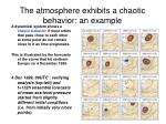 the atmosphere exhibits a chaotic behavior an example
