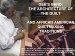 gee s bend the architecture of the quilt and african american quiltmaking traditions