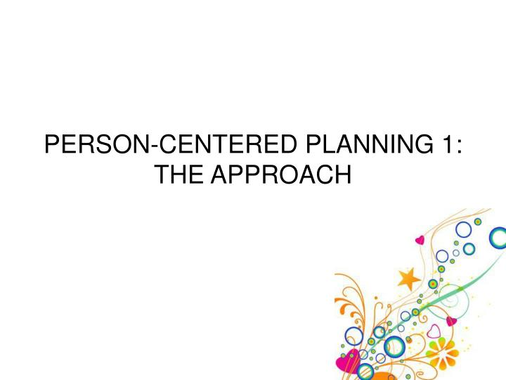 person centered planning 1 the approach n.