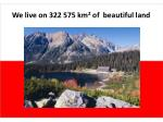 we live on 322 575 km 2 of beautiful land