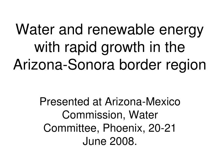 water and renewable energy with rapid growth in the arizona sonora border region n.
