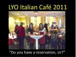 lyo italian caf 20111