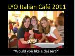 lyo italian caf 20112