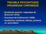 trouble psychotique organique chronique1