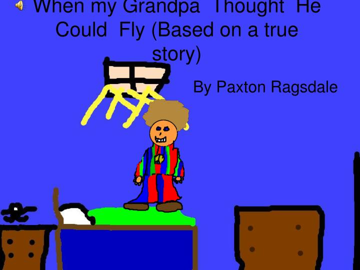 when my grandpa thought he could fly based on a true story n.