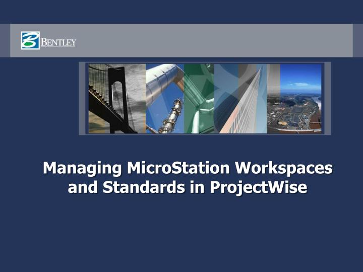 managing microstation workspaces and standards in projectwise n.
