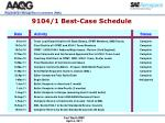 9104 1 best case schedule