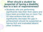 when should a student be suspected of having a disability due to a lack of responsiveness