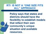 rti is not a one size fits all approach