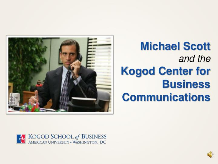 michael scott and the kogod center for business communications n.