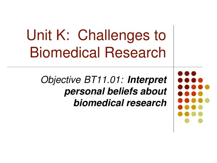unit k challenges to biomedical research n.