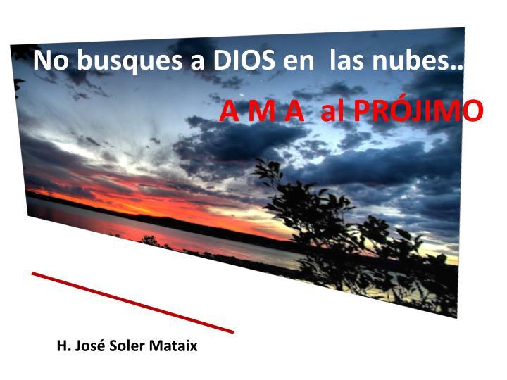 No busques a DIOS en  las nubes…