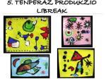 5 tenperaz produkzio libreak2