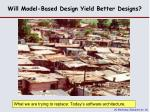 will model based design yield better designs