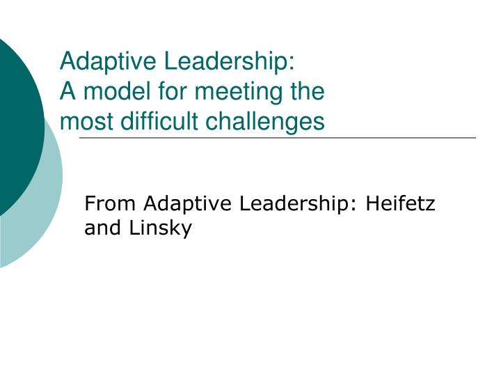 adaptive leadership a model for meeting the most difficult challenges n.