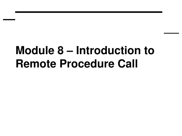 module 8 introduction to remote procedure call n.