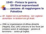 1945 finisce la guerra gli ebrei sopravvissuti cercano di raggiungere la palestina