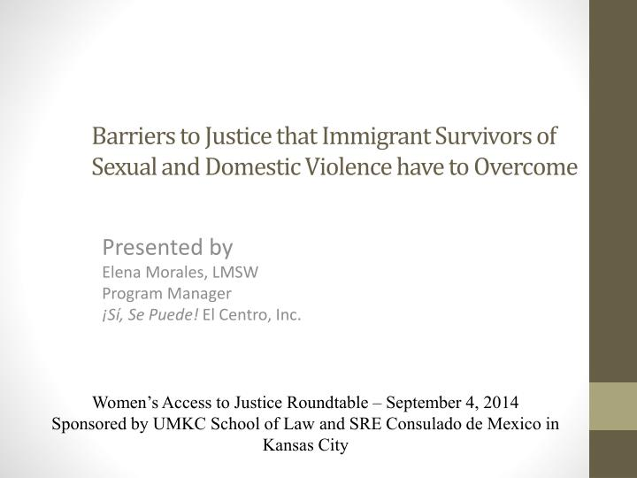 barriers to justice that immigrant survivors of sexual and domestic violence have to overcome n.