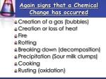 again signs t hat a chemical change has occurred