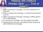 physical and chemical changes quiz true or false