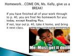 homework come on ms kelly give us a break