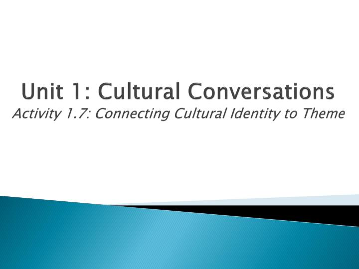unit 1 cultural conversations activity 1 7 connecting cultural identity to theme n.