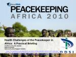 health challenges of the peacekeeper in africa a practical briefing
