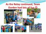 as the relay continued team darden had lots of fun