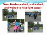 team darden walked and walked and walked to help fight cancer