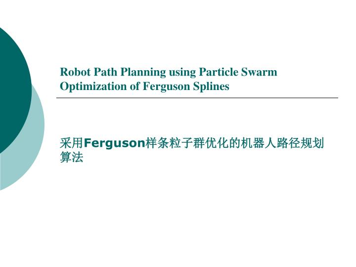 robot path planning using particle swarm optimization of ferguson splines n.
