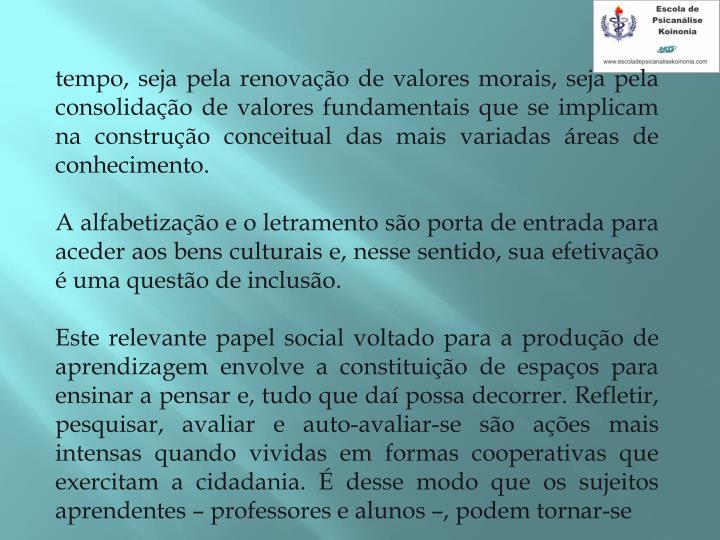 tempo, seja pela renovação de valores morais, seja pela consolidação de valores fundamentais que se implicam na construção conceitual das mais variadas áreas de conhecimento.