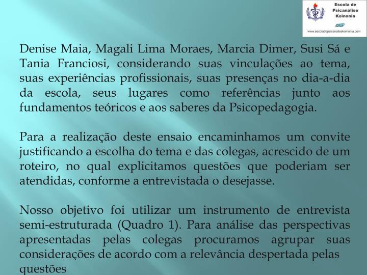 Denise Maia, Magali Lima Moraes, Marcia Dimer, Susi Sá e Tania Franciosi,