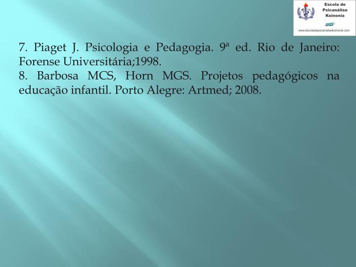 7. Piaget J. Psicologia e Pedagogia. 9ª ed. Rio de Janeiro: Forense Universitária;1998.
