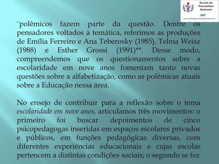 ¨polêmicos fazem parte da questão. Dentre os pensadores voltados à temática, referimos as produções de Emília Ferreiro e Ana Teberosky