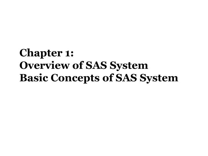 chapter 1 overview of sas system basic concepts of sas system n.