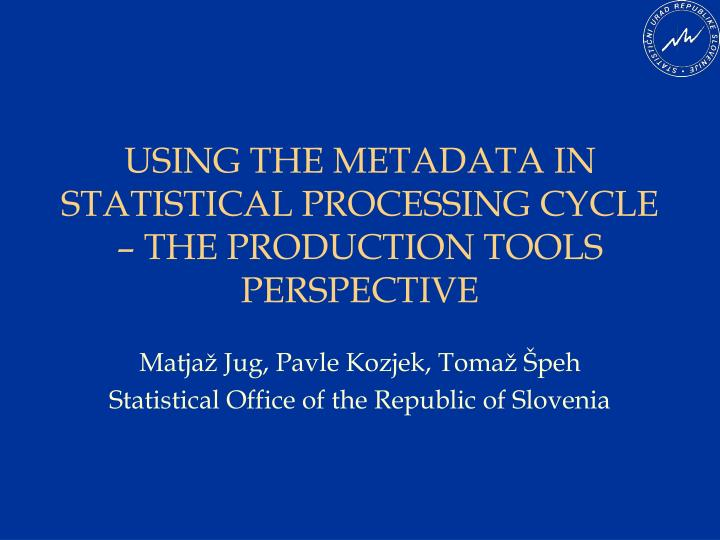 using the metadata in statistical processing cycle the production tools perspective n.