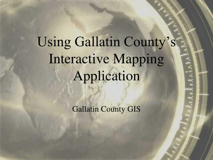 using gallatin county s interactive mapping application n.