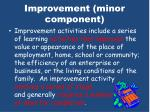 improvement minor component