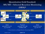 quantitation gold standard ms ms selected reaction monitoring srm